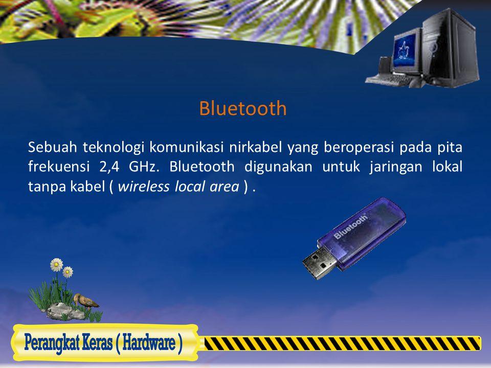 Bluetooth Sebuah teknologi komunikasi nirkabel yang beroperasi pada pita frekuensi 2,4 GHz. Bluetooth digunakan untuk jaringan lokal tanpa kabel ( wir