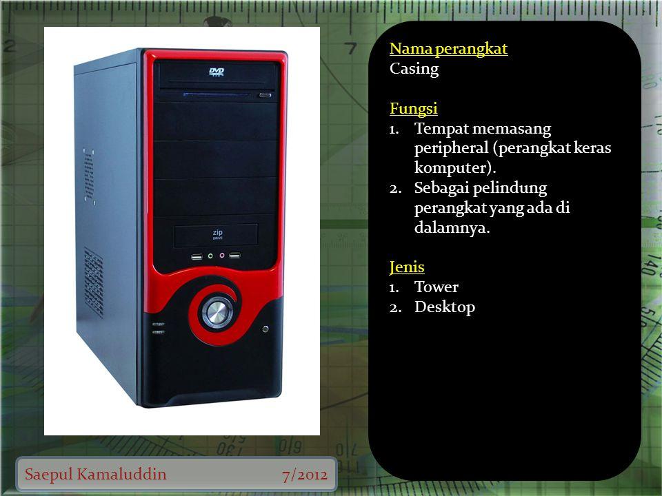 Saepul Kamaluddin7/2012 Nama perangkat Casing Fungsi 1.Tempat memasang peripheral (perangkat keras komputer).