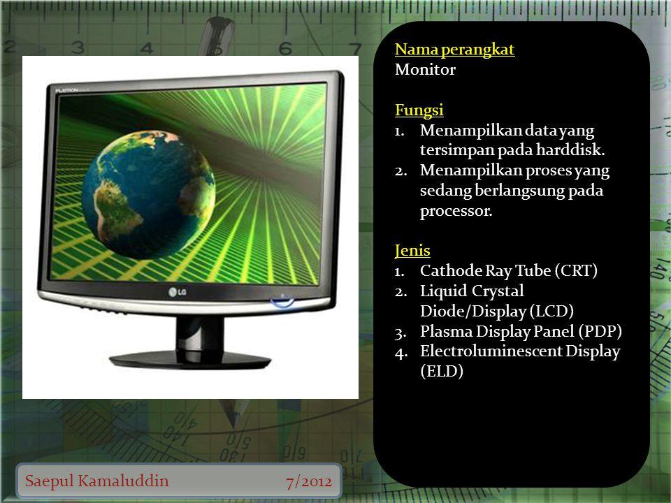 Saepul Kamaluddin7/2012 Nama perangkat Monitor Fungsi 1.Menampilkan data yang tersimpan pada harddisk.