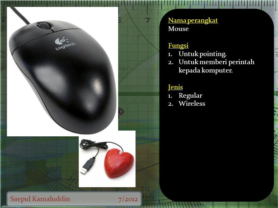 Saepul Kamaluddin7/2012 Nama perangkat Mouse Fungsi 1.Untuk pointing.