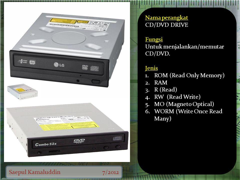 Saepul Kamaluddin7/2012 Nama perangkat CD/DVD DRIVE Fungsi Untuk menjalankan/memutar CD/DVD.