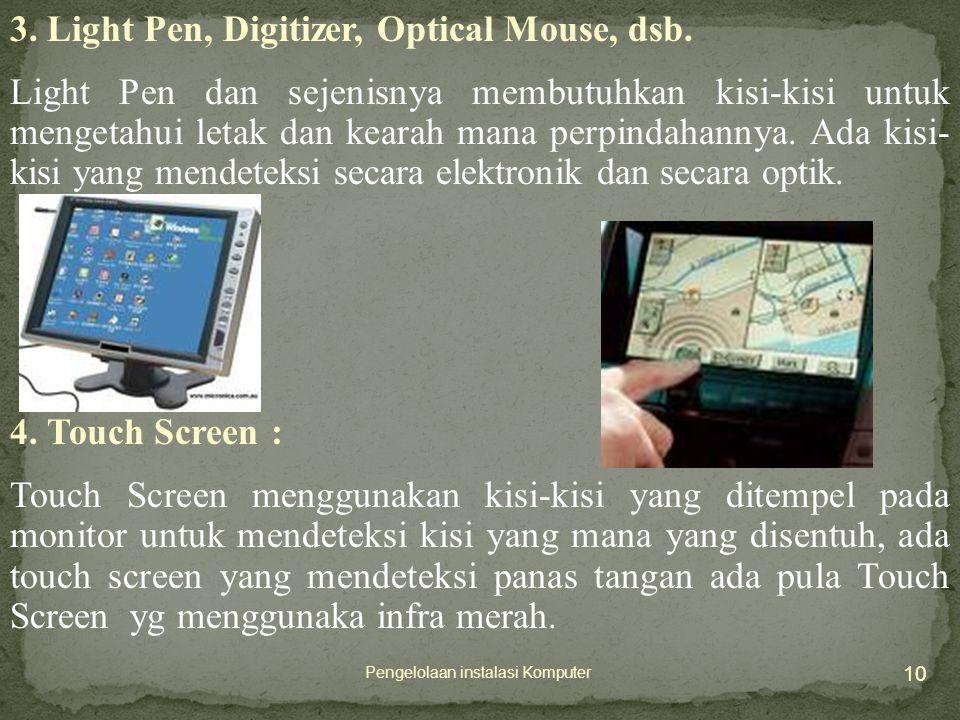 10 Pengelolaan instalasi Komputer 3.Light Pen, Digitizer, Optical Mouse, dsb.