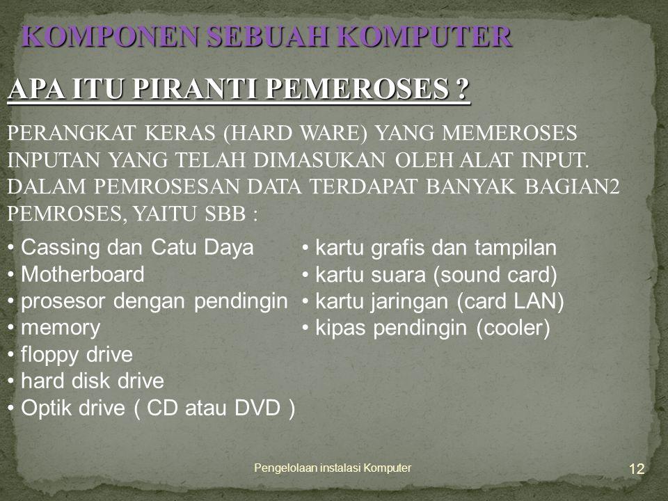 12 Pengelolaan instalasi Komputer KOMPONEN SEBUAH KOMPUTER APA ITU PIRANTI PEMEROSES .