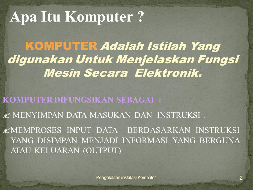 3 Pengelolaan instalasi Komputer KOMPUTER adalah :