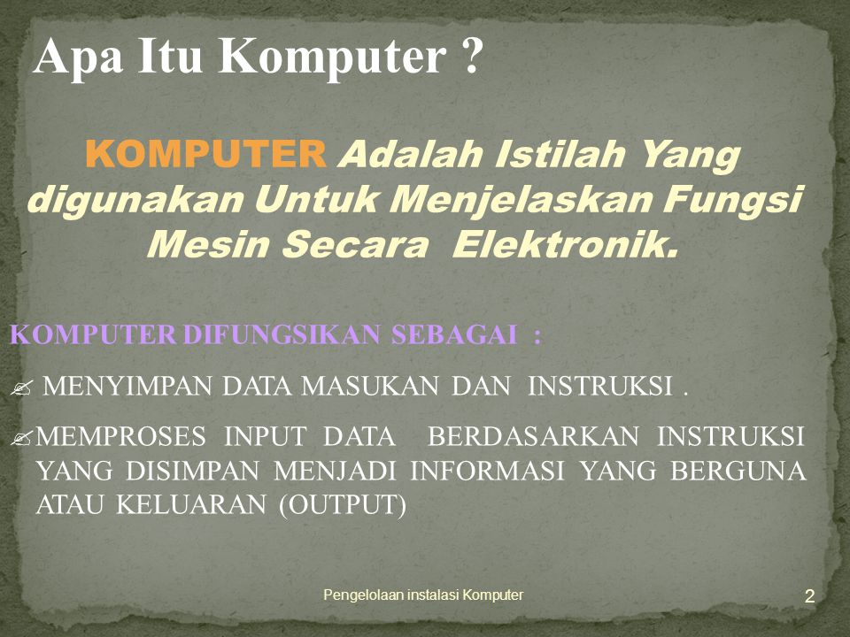 Pengelolaan instalasi Komputer 2 Apa Itu Komputer .