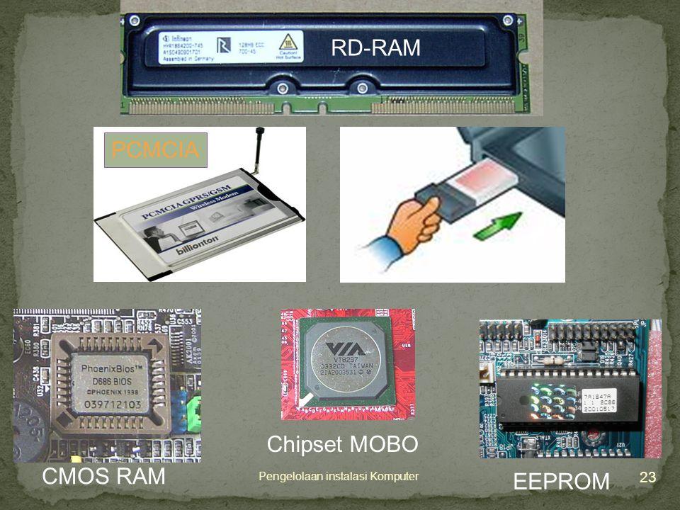 23 Pengelolaan instalasi Komputer CMOS RAM Chipset MOBO EEPROM RD-RAM PCMCIA