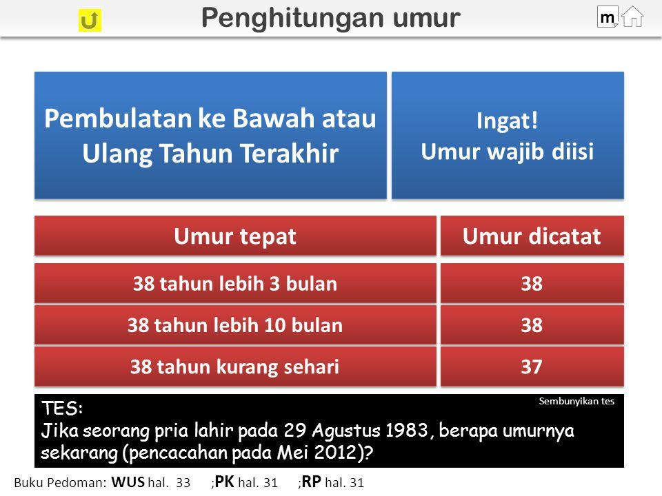 100% m TES: Jika seorang pria lahir pada 29 Agustus 1983, berapa umurnya sekarang (pencacahan pada Mei 2012).