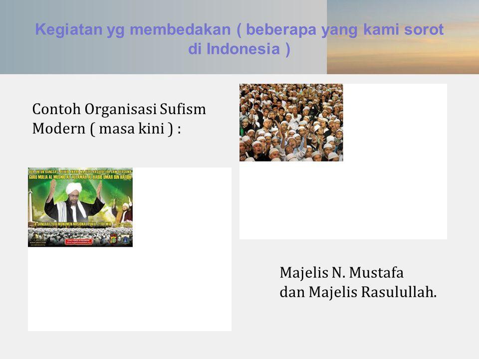 Kegiatan yg membedakan ( beberapa yang kami sorot di Indonesia ) Contoh Organisasi Sufism Modern ( masa kini ) : Majelis N. Mustafa dan Majelis Rasulu