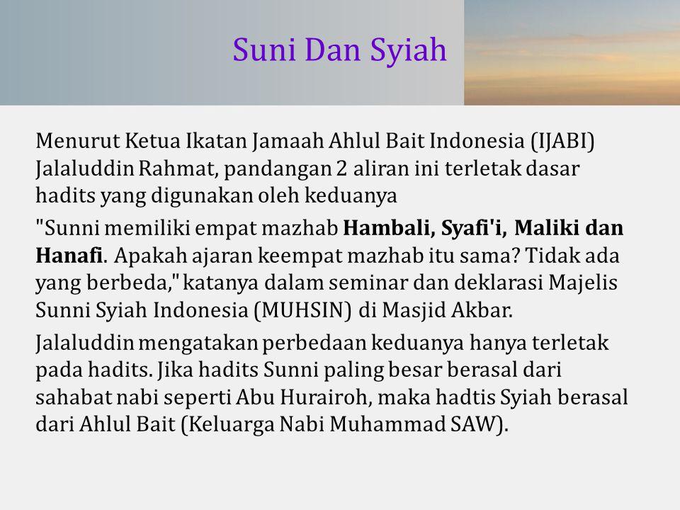 Suni Dan Syiah Menurut Ketua Ikatan Jamaah Ahlul Bait Indonesia (IJABI) Jalaluddin Rahmat, pandangan 2 aliran ini terletak dasar hadits yang digunakan