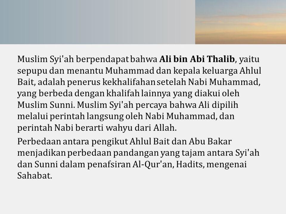 Muslim Syi'ah berpendapat bahwa Ali bin Abi Thalib, yaitu sepupu dan menantu Muhammad dan kepala keluarga Ahlul Bait, adalah penerus kekhalifahan sete