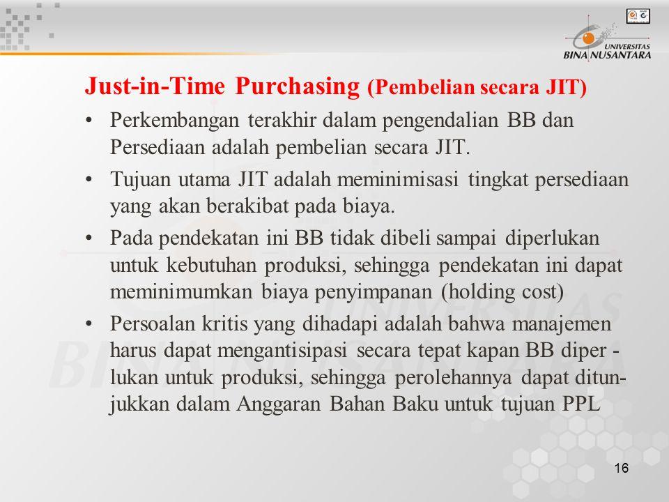 16 Just-in-Time Purchasing (Pembelian secara JIT) •Perkembangan terakhir dalam pengendalian BB dan Persediaan adalah pembelian secara JIT. •Tujuan uta
