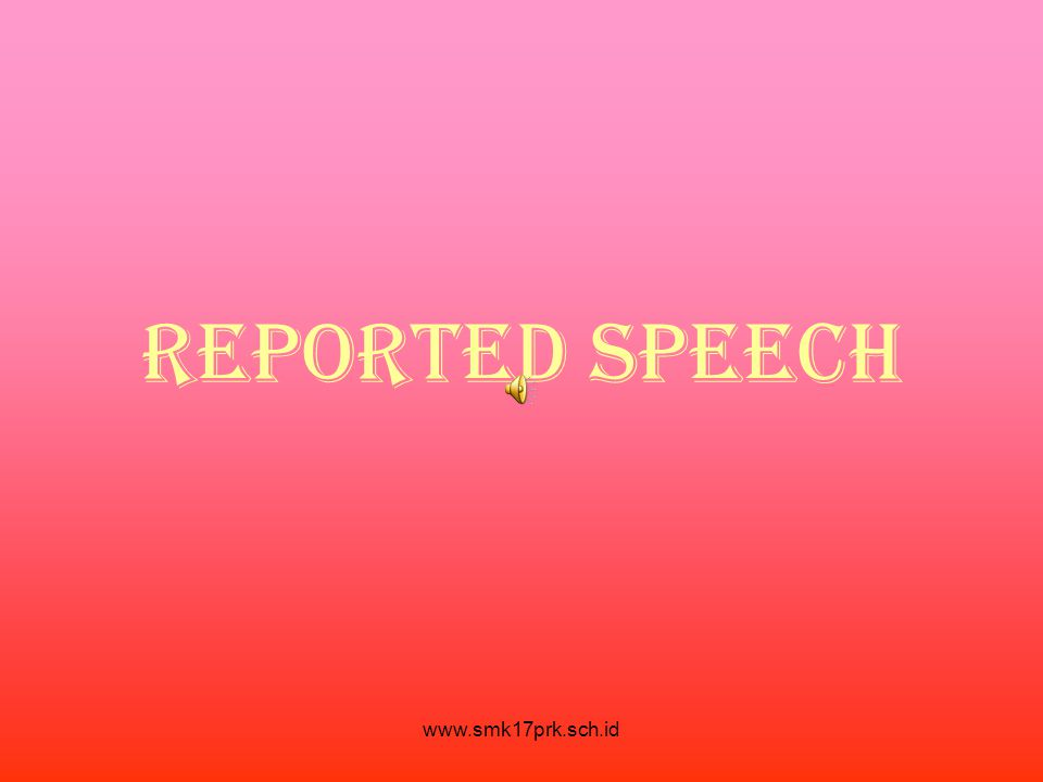 www.smk17prk.sch.id REPORTED SPEECH