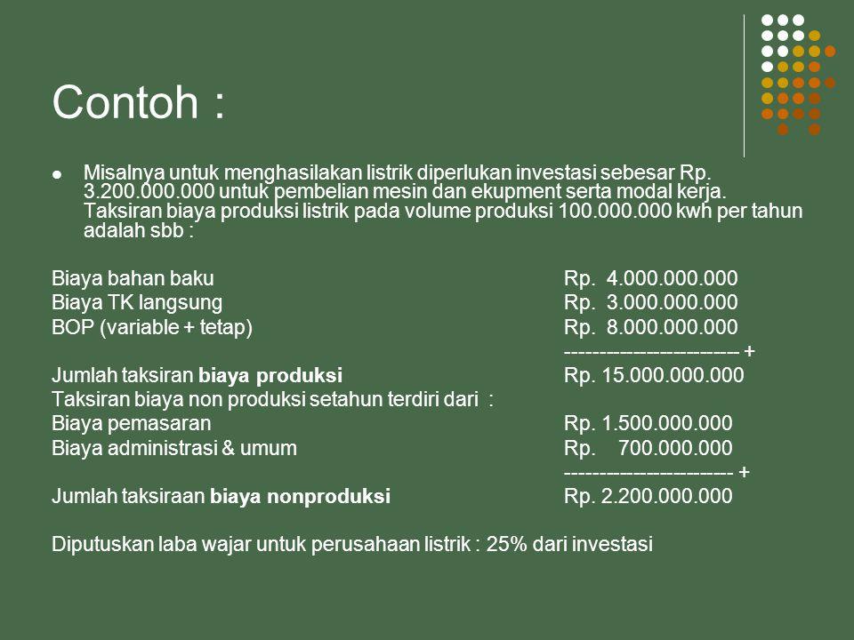 Contoh :  Misalnya untuk menghasilakan listrik diperlukan investasi sebesar Rp.