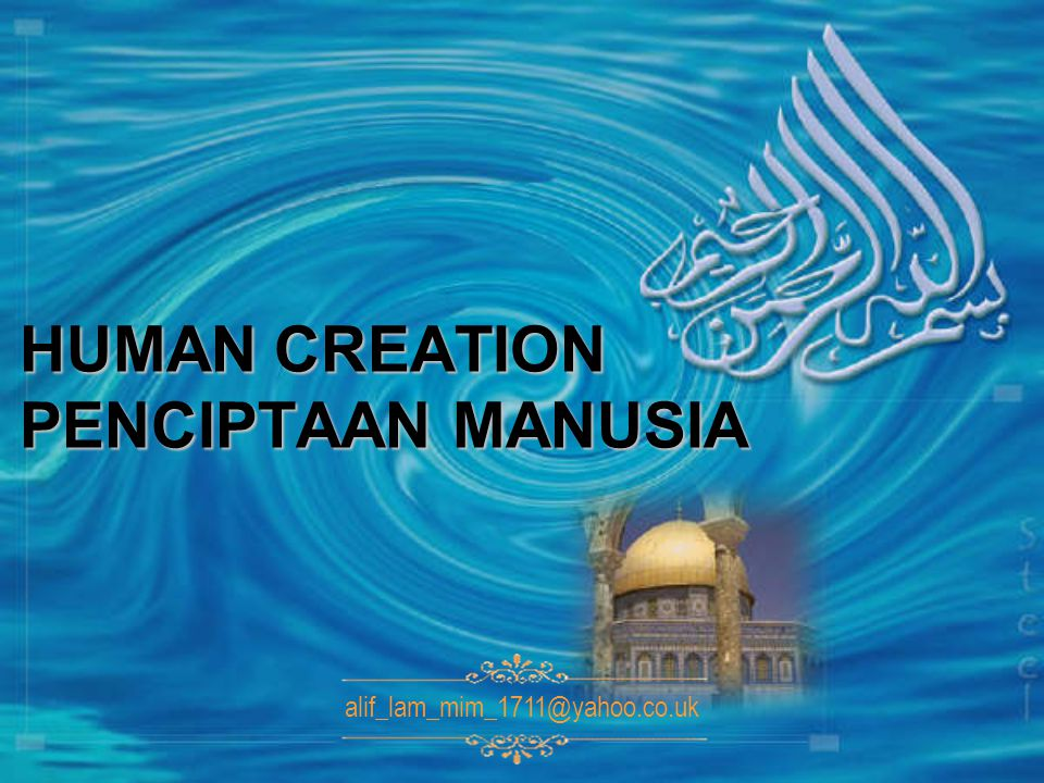 HUMAN CREATION PENCIPTAAN MANUSIA alif_lam_mim_1711@yahoo.co.uk