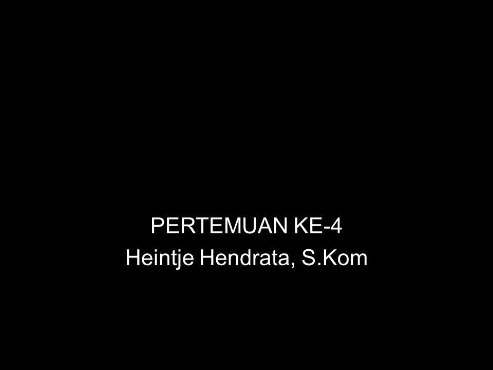 PERTEMUAN KE-4 Heintje Hendrata, S.Kom