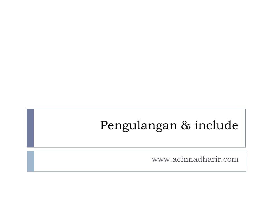 Pengulangan & include www.achmadharir.com