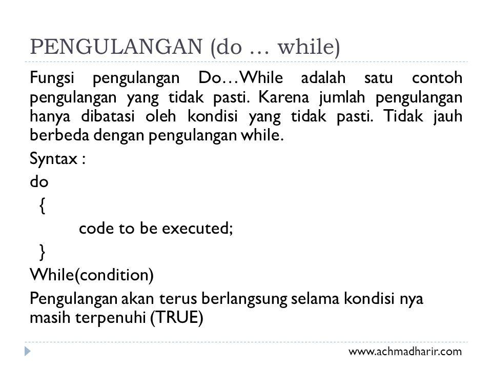 PENGULANGAN (do … while) Fungsi pengulangan Do…While adalah satu contoh pengulangan yang tidak pasti. Karena jumlah pengulangan hanya dibatasi oleh ko