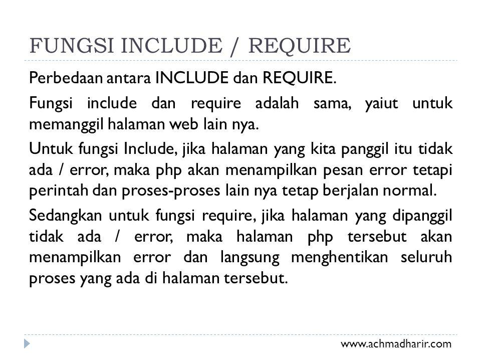 FUNGSI INCLUDE / REQUIRE Perbedaan antara INCLUDE dan REQUIRE. Fungsi include dan require adalah sama, yaiut untuk memanggil halaman web lain nya. Unt