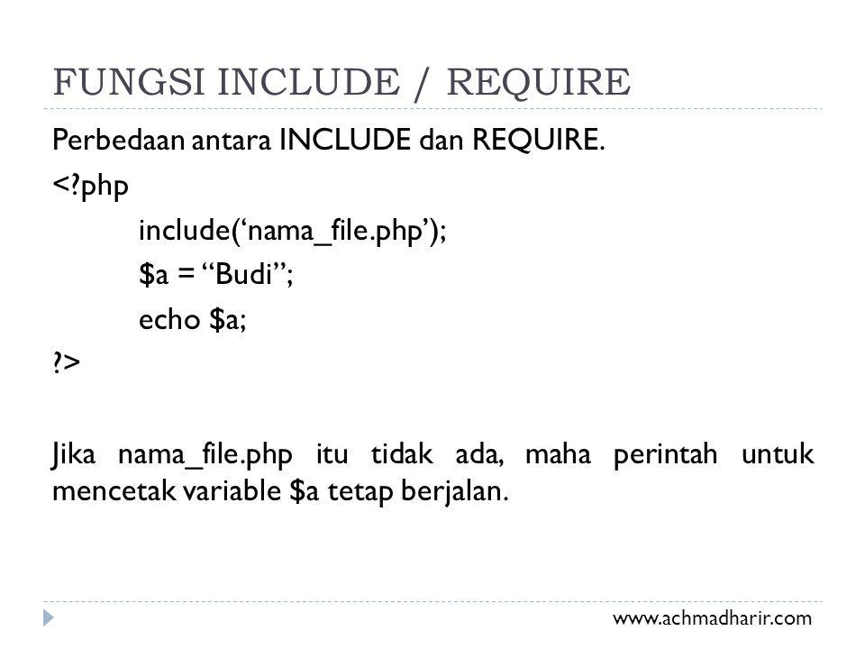 """FUNGSI INCLUDE / REQUIRE Perbedaan antara INCLUDE dan REQUIRE. <?php include('nama_file.php'); $a = """"Budi""""; echo $a; ?> Jika nama_file.php itu tidak a"""