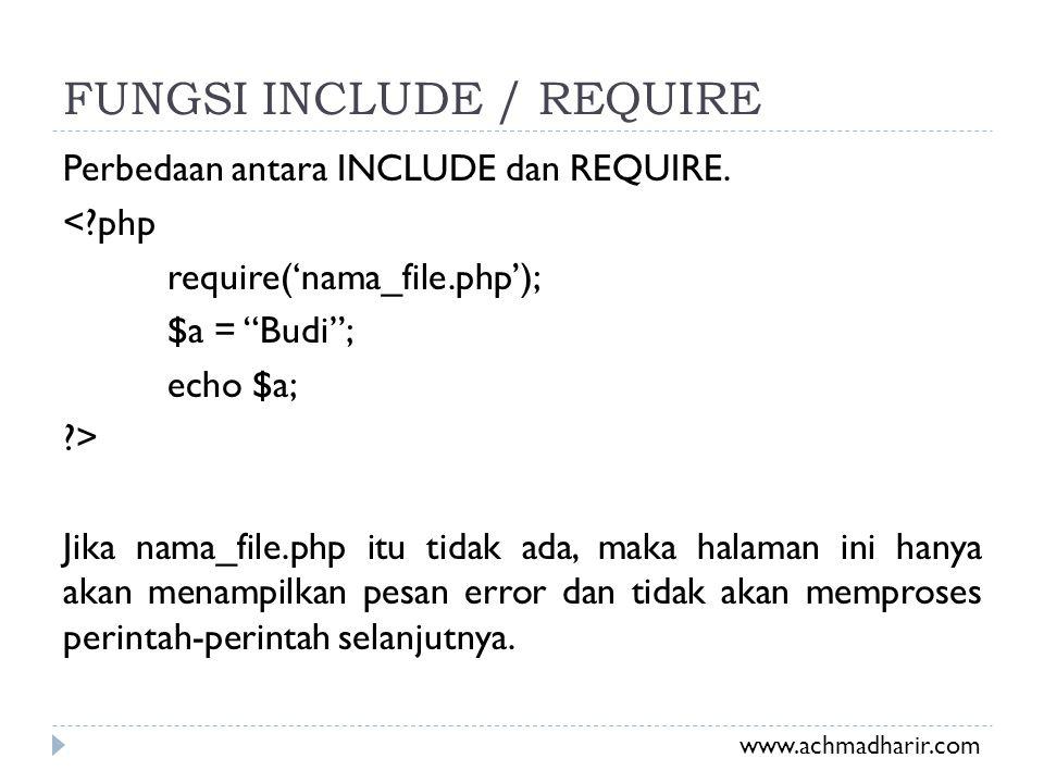 """FUNGSI INCLUDE / REQUIRE Perbedaan antara INCLUDE dan REQUIRE. <?php require('nama_file.php'); $a = """"Budi""""; echo $a; ?> Jika nama_file.php itu tidak a"""