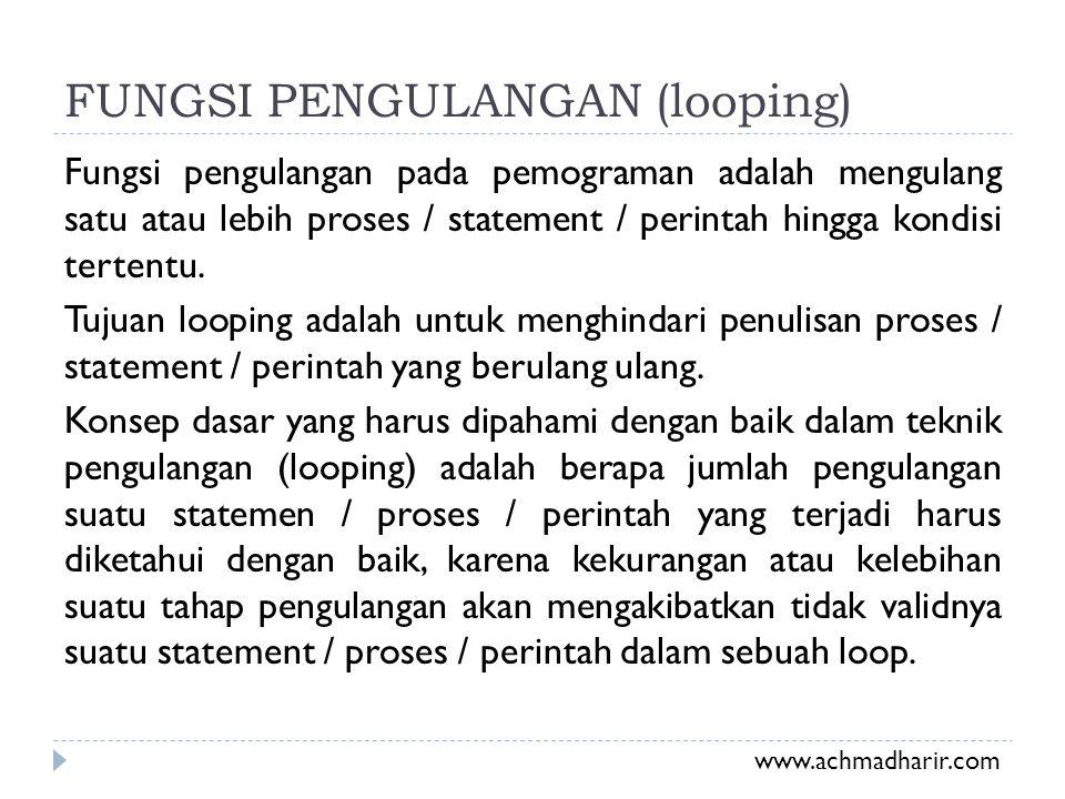 FUNGSI PENGULANGAN (looping) Fungsi pengulangan pada pemograman adalah mengulang satu atau lebih proses / statement / perintah hingga kondisi tertentu