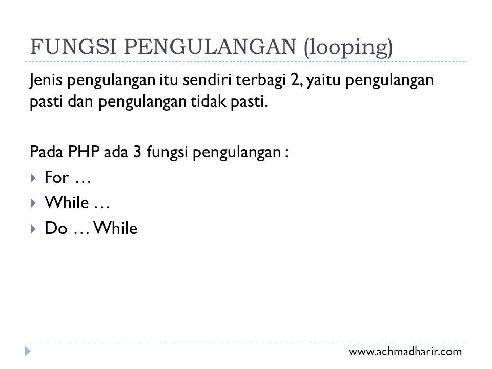 FUNGSI PENGULANGAN (looping) Jenis pengulangan itu sendiri terbagi 2, yaitu pengulangan pasti dan pengulangan tidak pasti. Pada PHP ada 3 fungsi pengu