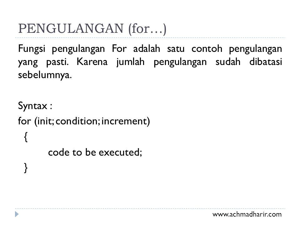PENGULANGAN (for…) Fungsi pengulangan For adalah satu contoh pengulangan yang pasti. Karena jumlah pengulangan sudah dibatasi sebelumnya. Syntax : for