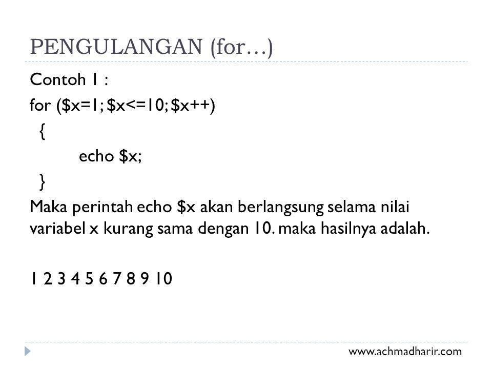 PENGULANGAN (for…) Contoh 1 : for ($x=1; $x<=10; $x++) { echo $x; } Maka perintah echo $x akan berlangsung selama nilai variabel x kurang sama dengan