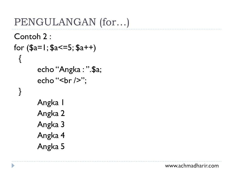 """PENGULANGAN (for…) Contoh 2 : for ($a=1; $a<=5; $a++) { echo """"Angka : """".$a; echo """" """"; } Angka 1 Angka 2 Angka 3 Angka 4 Angka 5 www.achmadharir.com"""