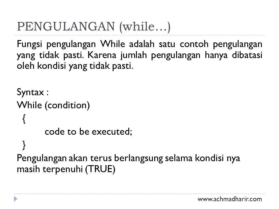 PENGULANGAN (while…) Fungsi pengulangan While adalah satu contoh pengulangan yang tidak pasti. Karena jumlah pengulangan hanya dibatasi oleh kondisi y