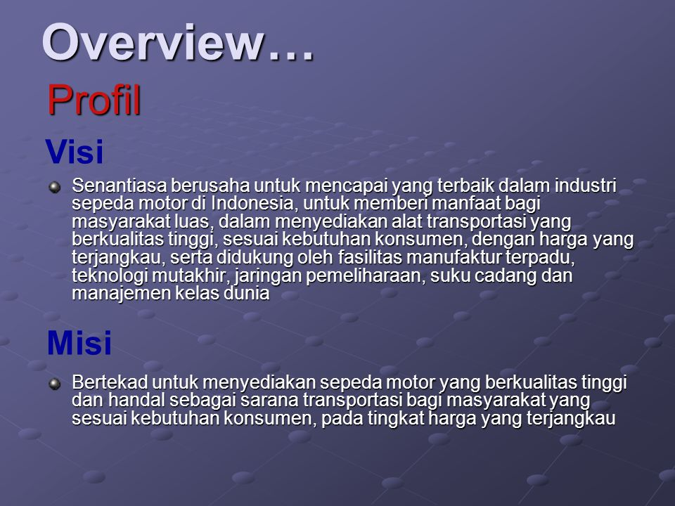 Overview… Senantiasa berusaha untuk mencapai yang terbaik dalam industri sepeda motor di Indonesia, untuk memberi manfaat bagi masyarakat luas, dalam