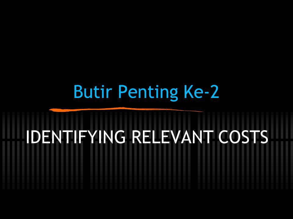 Butir Penting Ke-2 IDENTIFYING RELEVANT COSTS
