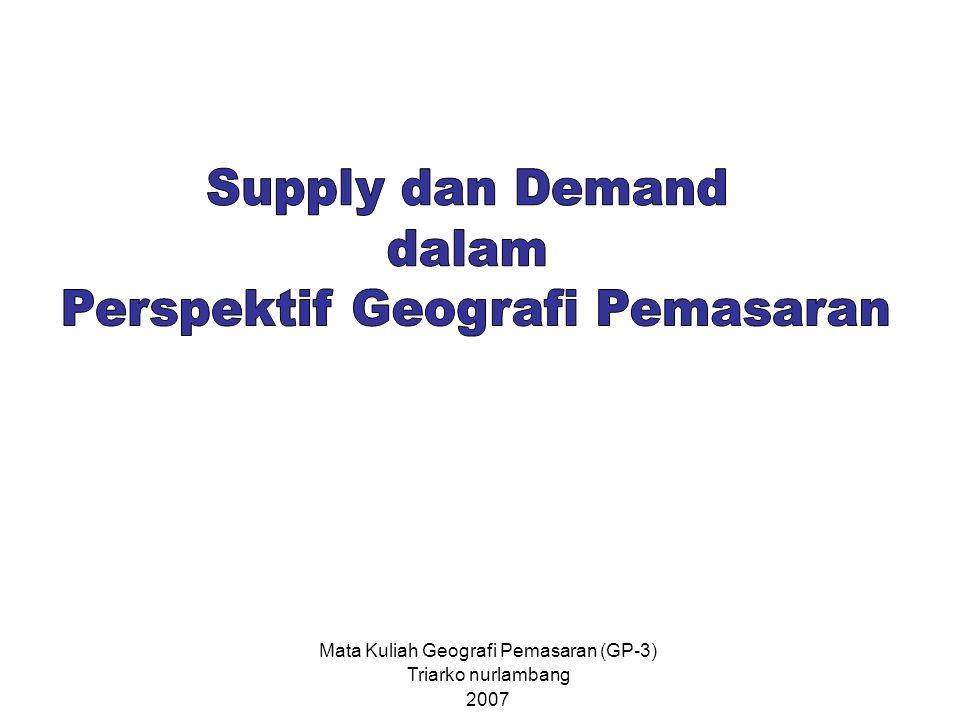 Mata Kuliah Geografi Pemasaran (GP-3) Triarko nurlambang 2007