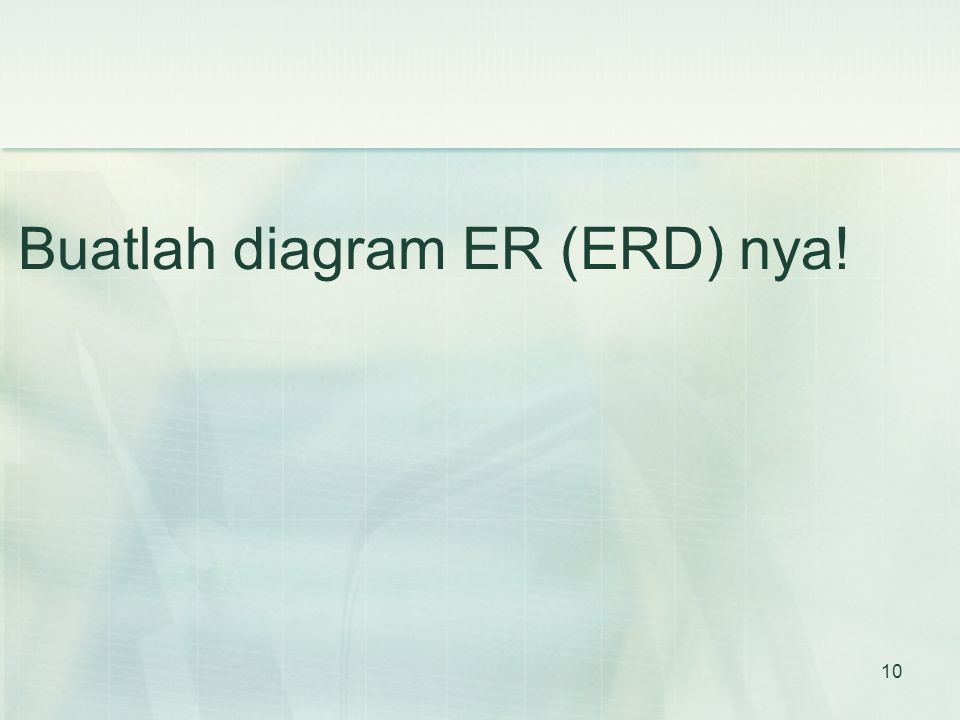 10 Buatlah diagram ER (ERD) nya!