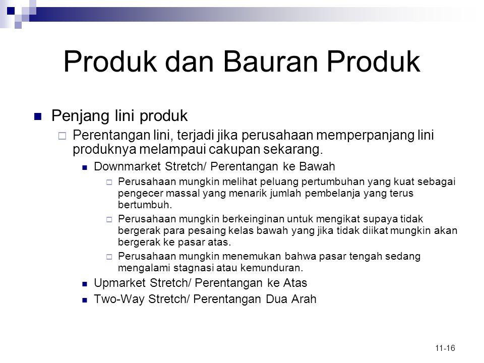 11-16 Produk dan Bauran Produk  Penjang lini produk  Perentangan lini, terjadi jika perusahaan memperpanjang lini produknya melampaui cakupan sekara