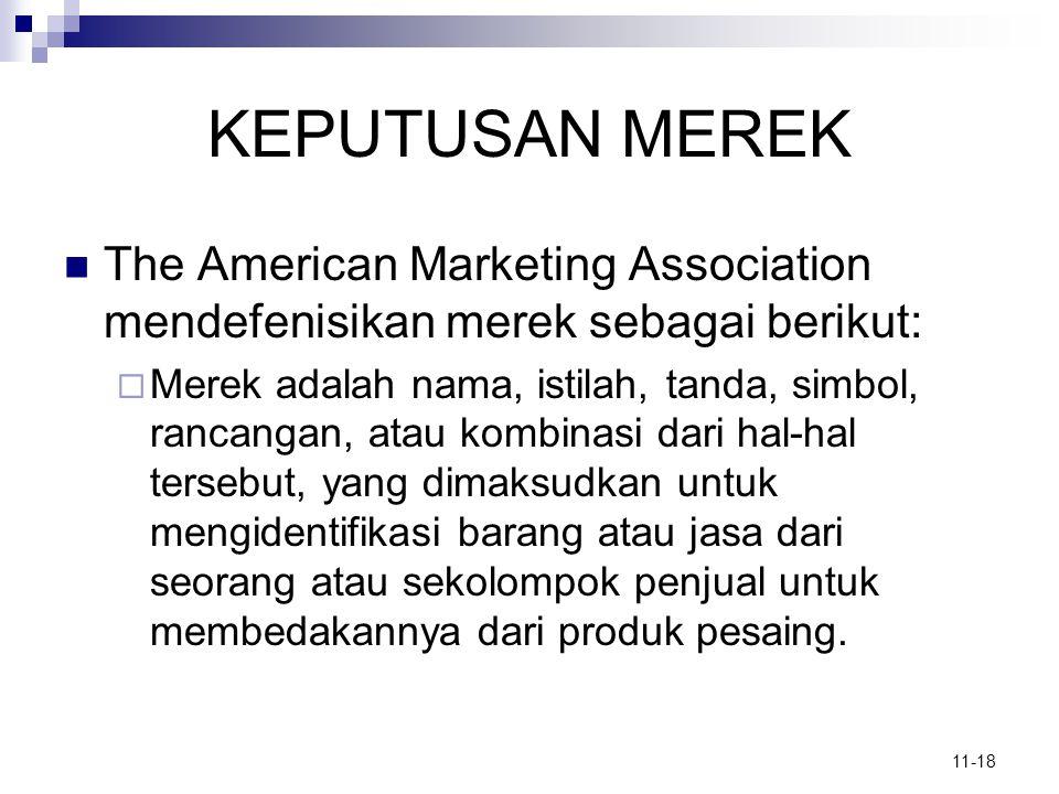 11-18 KEPUTUSAN MEREK  The American Marketing Association mendefenisikan merek sebagai berikut:  Merek adalah nama, istilah, tanda, simbol, rancanga