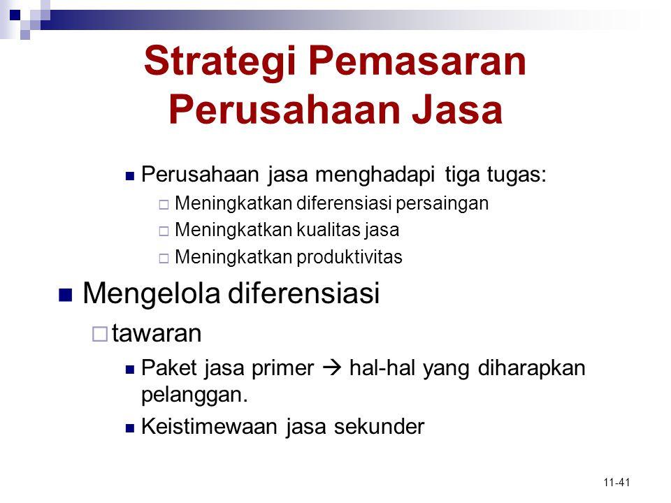 11-41 Strategi Pemasaran Perusahaan Jasa  Perusahaan jasa menghadapi tiga tugas:  Meningkatkan diferensiasi persaingan  Meningkatkan kualitas jasa