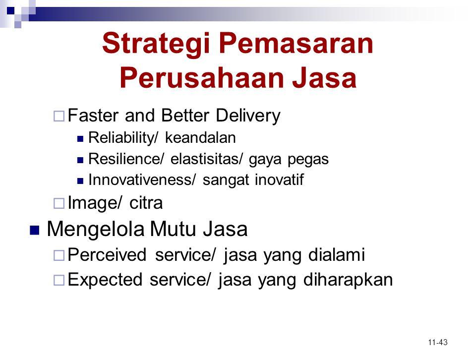 11-43 Strategi Pemasaran Perusahaan Jasa  Faster and Better Delivery  Reliability/ keandalan  Resilience/ elastisitas/ gaya pegas  Innovativeness/