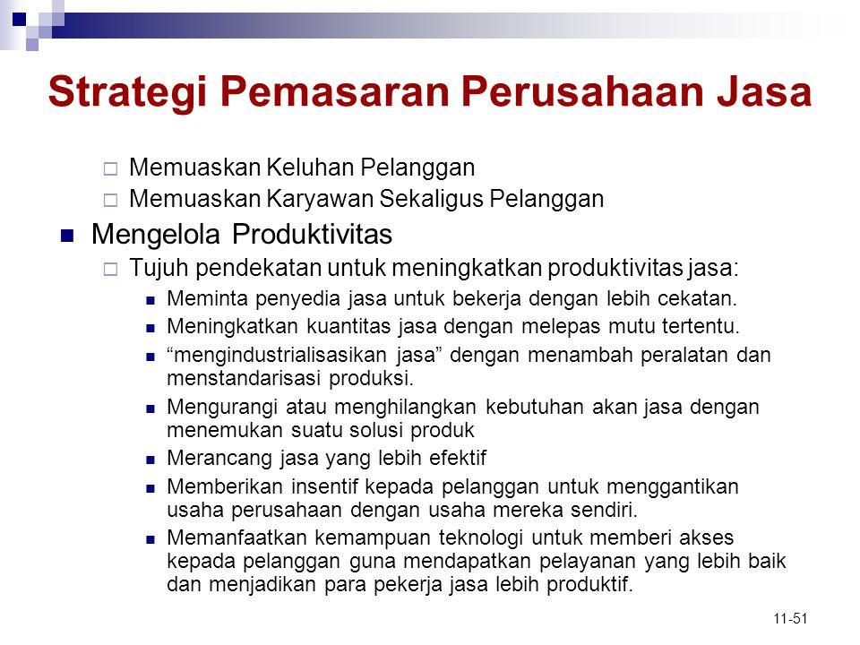 11-51 Strategi Pemasaran Perusahaan Jasa  Memuaskan Keluhan Pelanggan  Memuaskan Karyawan Sekaligus Pelanggan  Mengelola Produktivitas  Tujuh pend