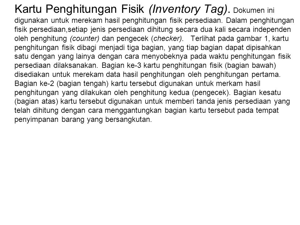 Kartu Penghitungan Fisik (Inventory Tag). Dokumen ini digunakan untuk merekam hasil penghitungan fisik persediaan. Dalam penghitungan fisik persediaan
