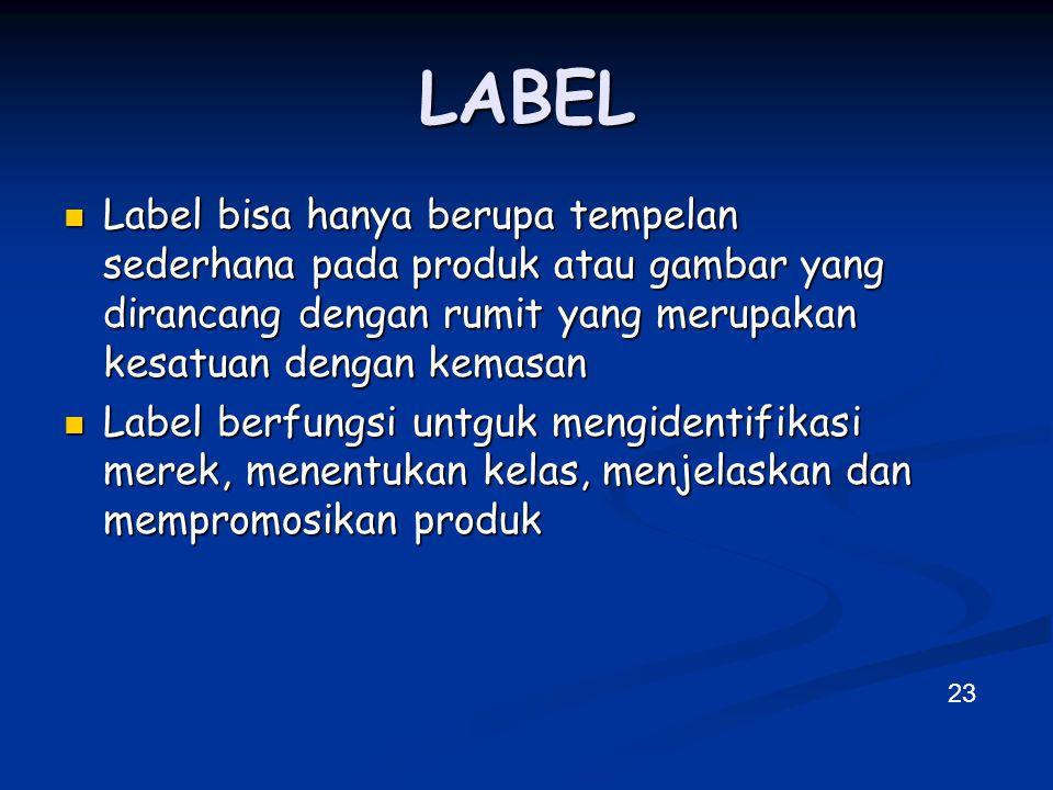 LABEL  Label bisa hanya berupa tempelan sederhana pada produk atau gambar yang dirancang dengan rumit yang merupakan kesatuan dengan kemasan  Label