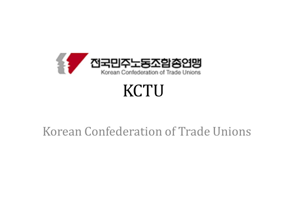 KCTU Korean Confederation of Trade Unions