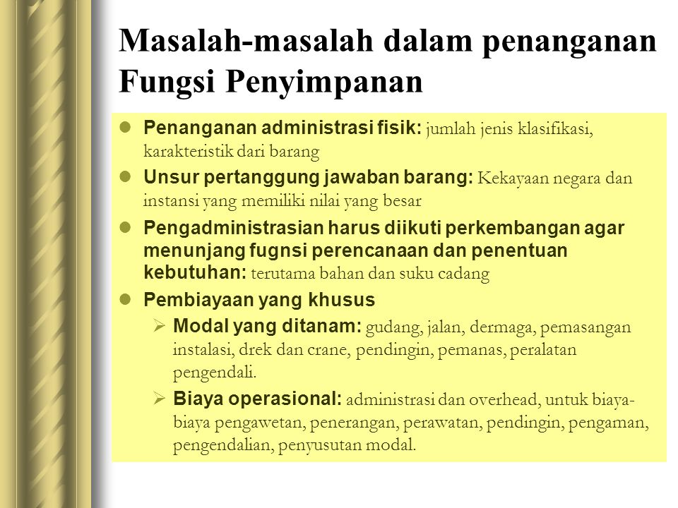 Masalah-masalah dalam penanganan Fungsi Penyimpanan  Penanganan administrasi fisik: jumlah jenis klasifikasi, karakteristik dari barang  Unsur perta