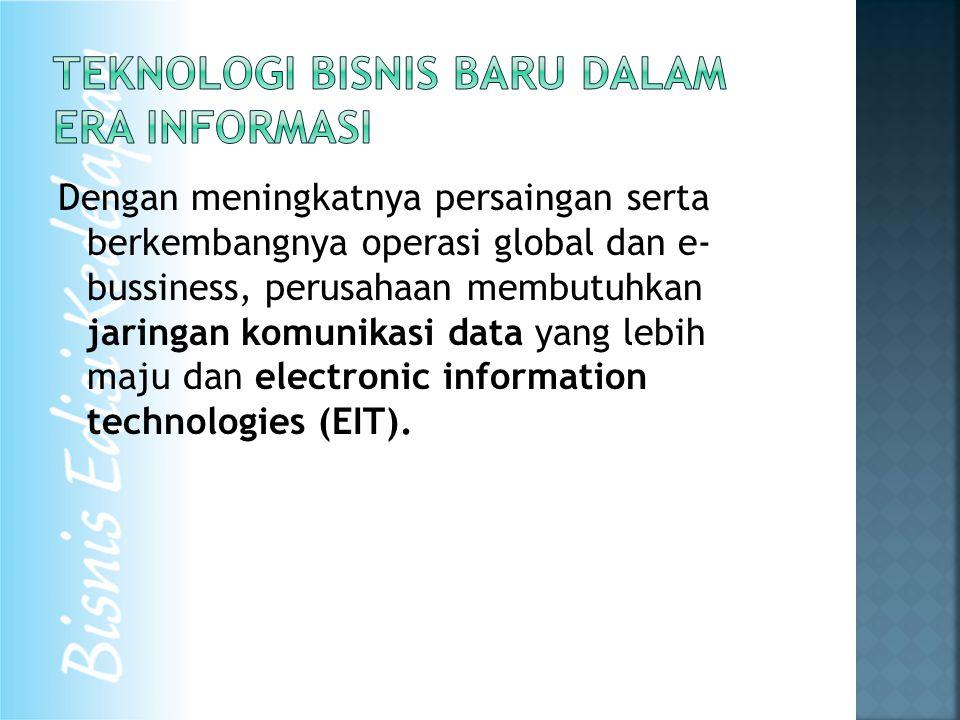 Dengan meningkatnya persaingan serta berkembangnya operasi global dan e- bussiness, perusahaan membutuhkan jaringan komunikasi data yang lebih maju dan electronic information technologies (EIT).