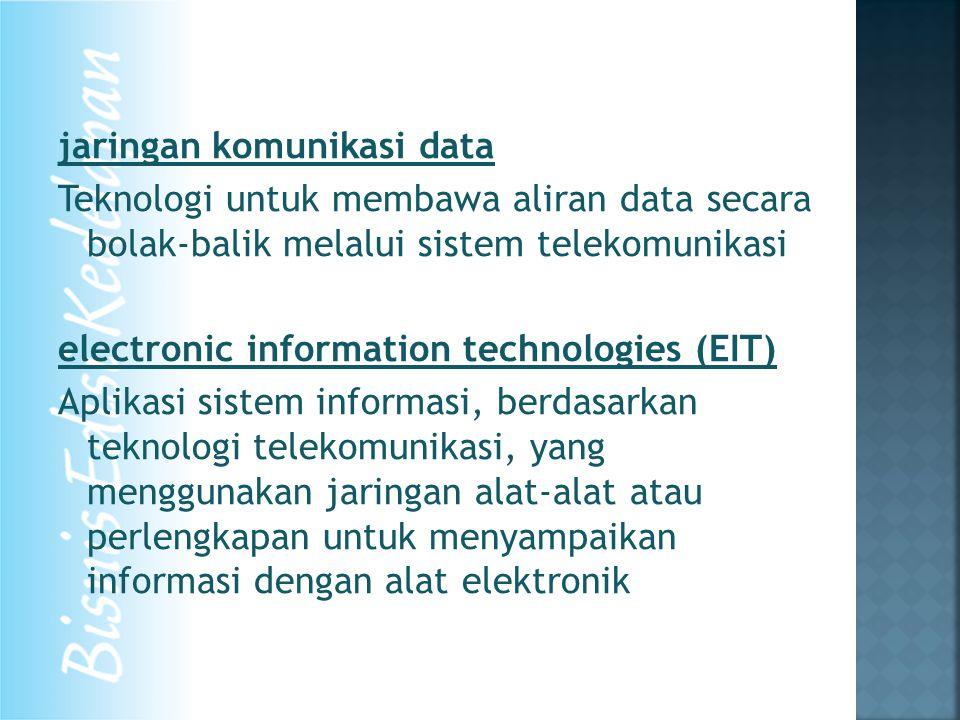 jaringan komunikasi data Teknologi untuk membawa aliran data secara bolak-balik melalui sistem telekomunikasi electronic information technologies (EIT) Aplikasi sistem informasi, berdasarkan teknologi telekomunikasi, yang menggunakan jaringan alat-alat atau perlengkapan untuk menyampaikan informasi dengan alat elektronik