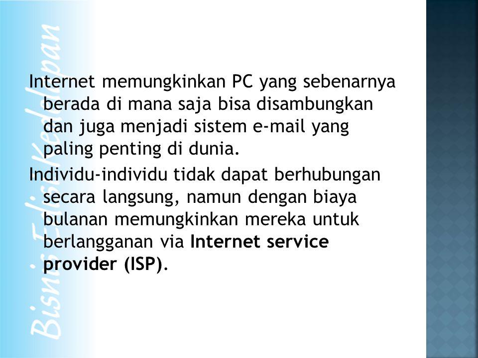 Internet memungkinkan PC yang sebenarnya berada di mana saja bisa disambungkan dan juga menjadi sistem e-mail yang paling penting di dunia. Individu-i
