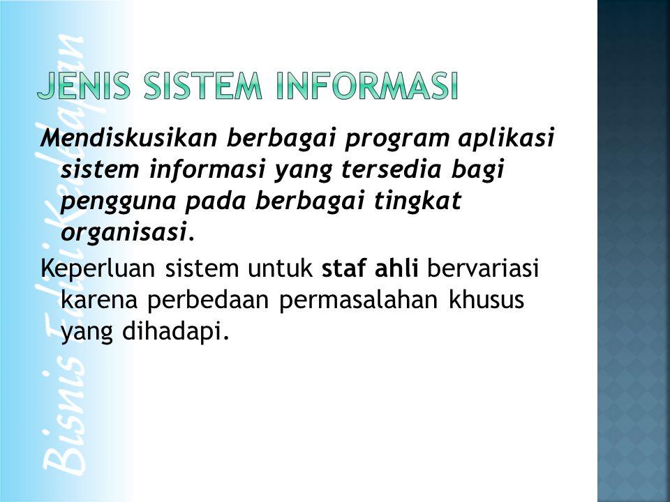 Mendiskusikan berbagai program aplikasi sistem informasi yang tersedia bagi pengguna pada berbagai tingkat organisasi.