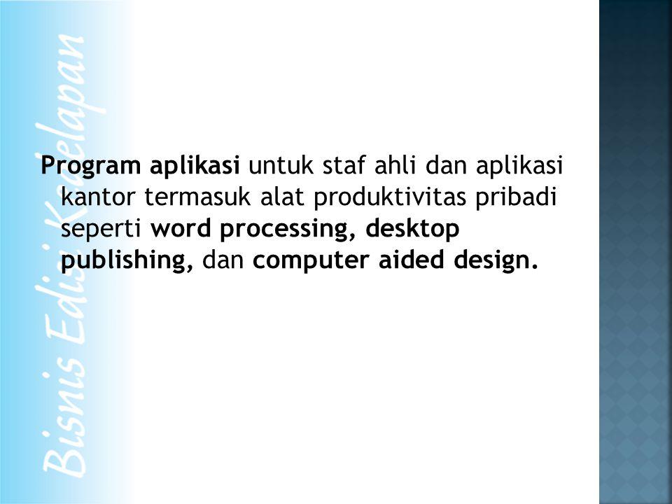 Program aplikasi untuk staf ahli dan aplikasi kantor termasuk alat produktivitas pribadi seperti word processing, desktop publishing, dan computer aid