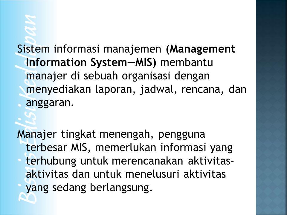 Sistem informasi manajemen (Management Information System—MIS) membantu manajer di sebuah organisasi dengan menyediakan laporan, jadwal, rencana, dan