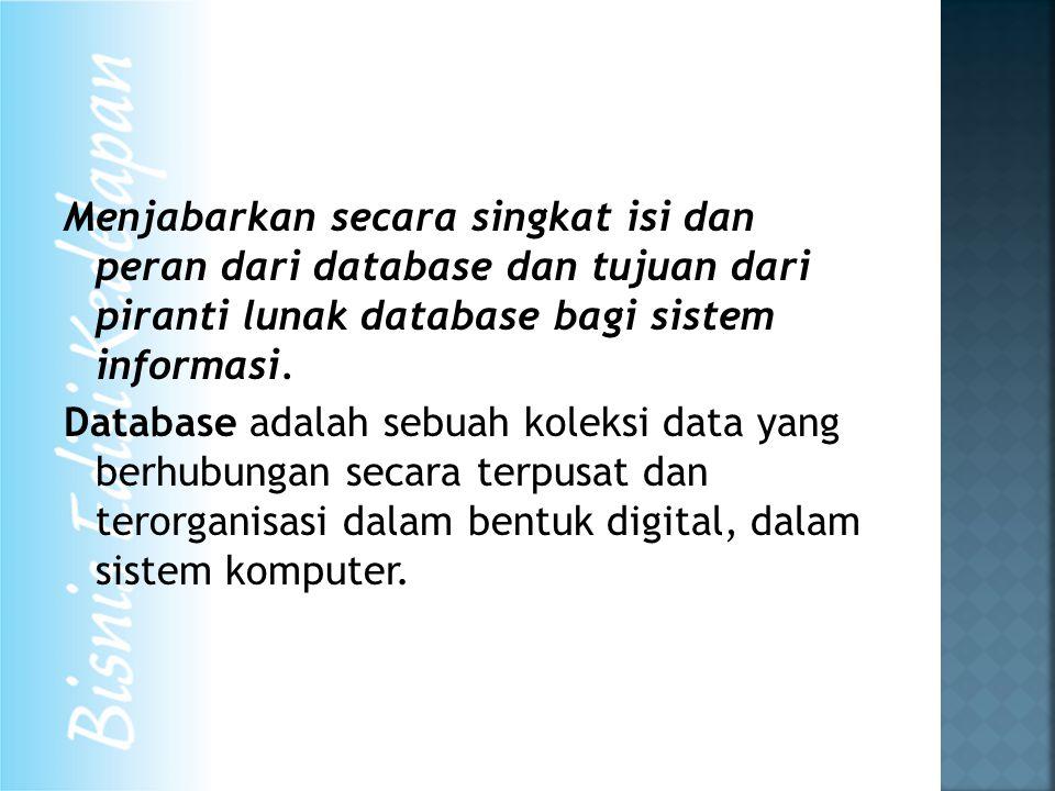 Menjabarkan secara singkat isi dan peran dari database dan tujuan dari piranti lunak database bagi sistem informasi. Database adalah sebuah koleksi da
